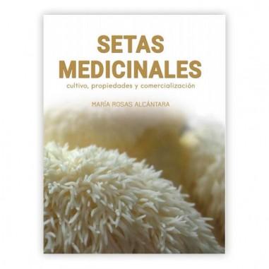 Setas medicinales. Cultivo, propiedades y comercialización M. ROSAS ALCANTARA