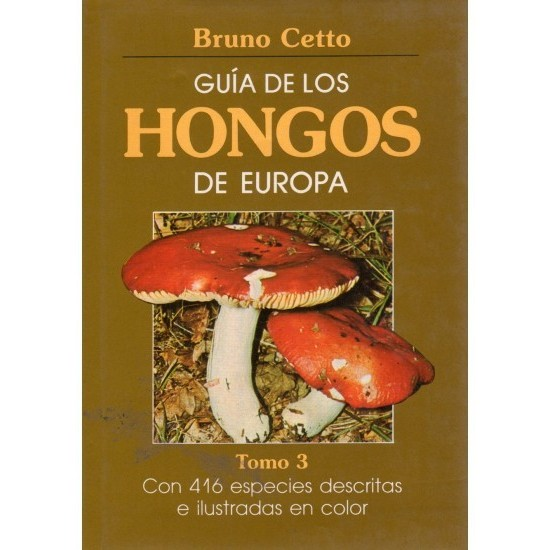 GUIDE TO THE FUNGI OF EUROPE. VOLUME III B. Cetto
