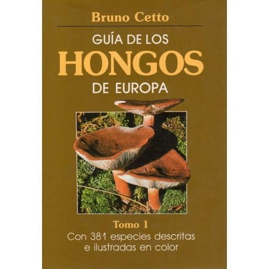 GUÍA DE LOS HONGOS DE EUROPA. TOMO I B. Cetto